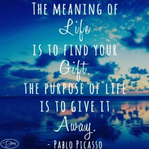 pablo-picasso-quote, moving-your-dreams-forward, meaning-of-life, reaching-goals, WOOHOOing, life-coach