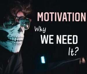 Why do we need Motivation?