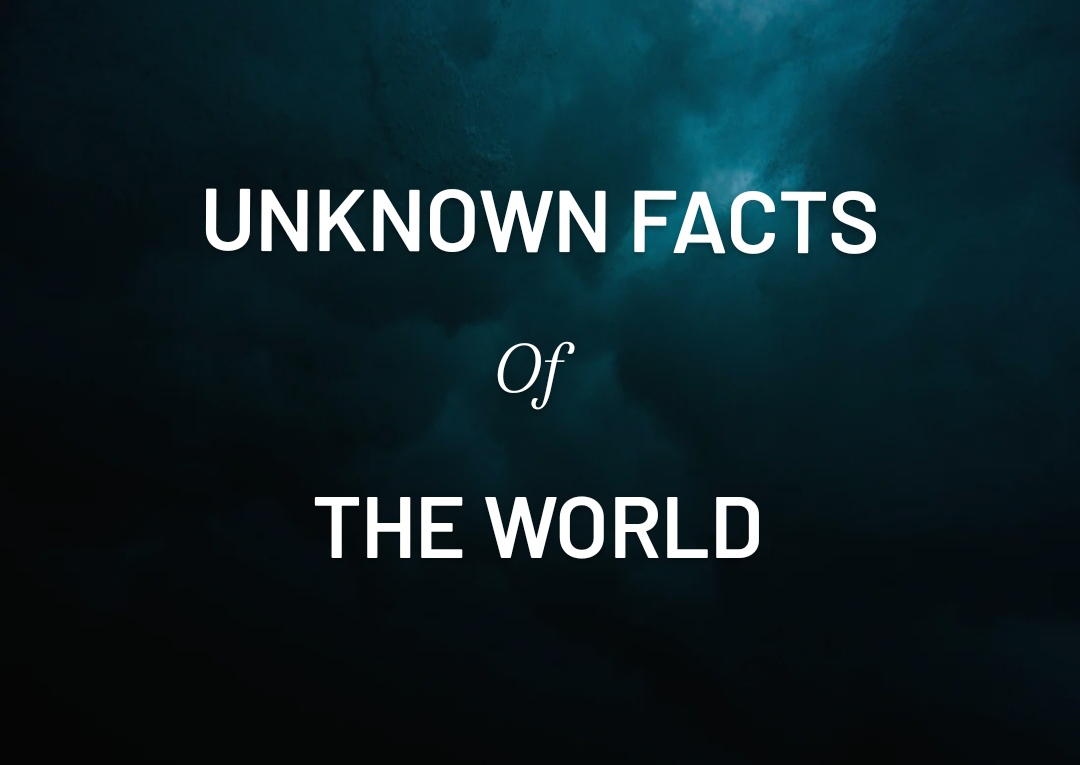 unknown facts about the world