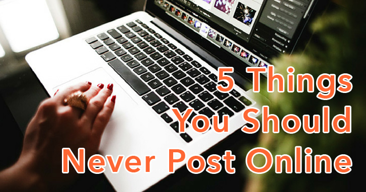 The 5 things you should never share online