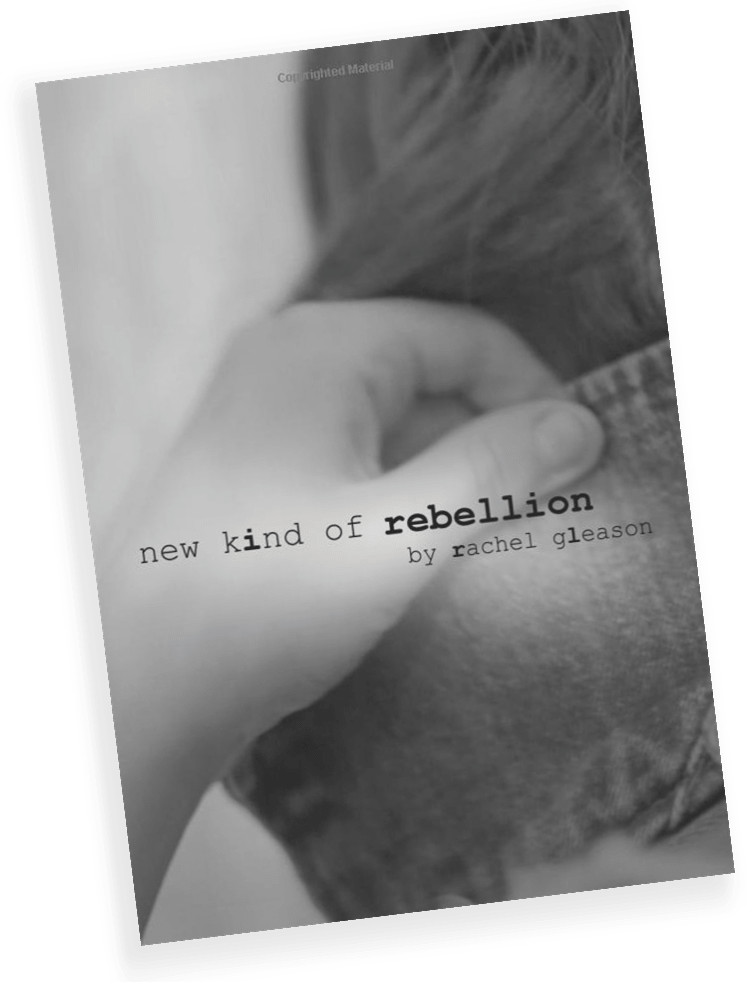 New Kind of Rebellion, a Book of Poems by Rachel Gleason - RachelGleason.com
