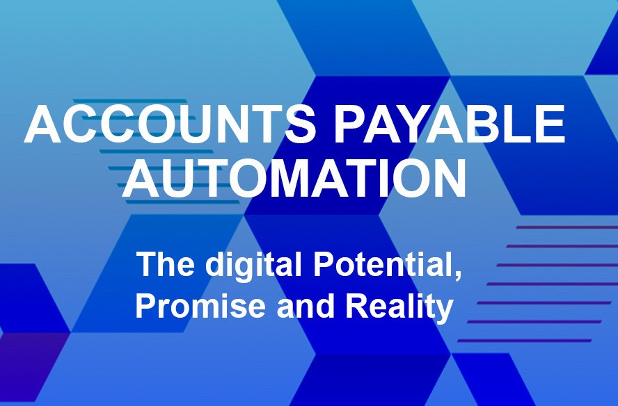 Accounts Payable Automation – The Digital Potential, Promise and Reality