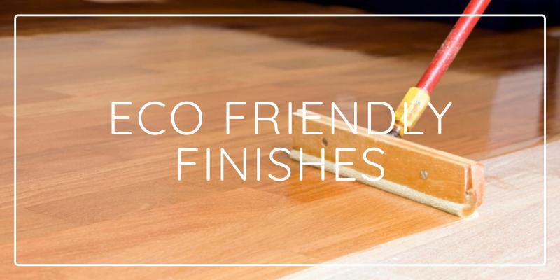 Eco Friendly Finishes