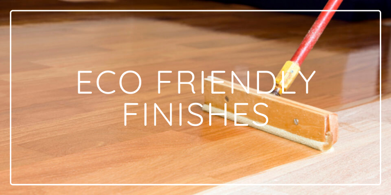 Eco Friendly Finishes