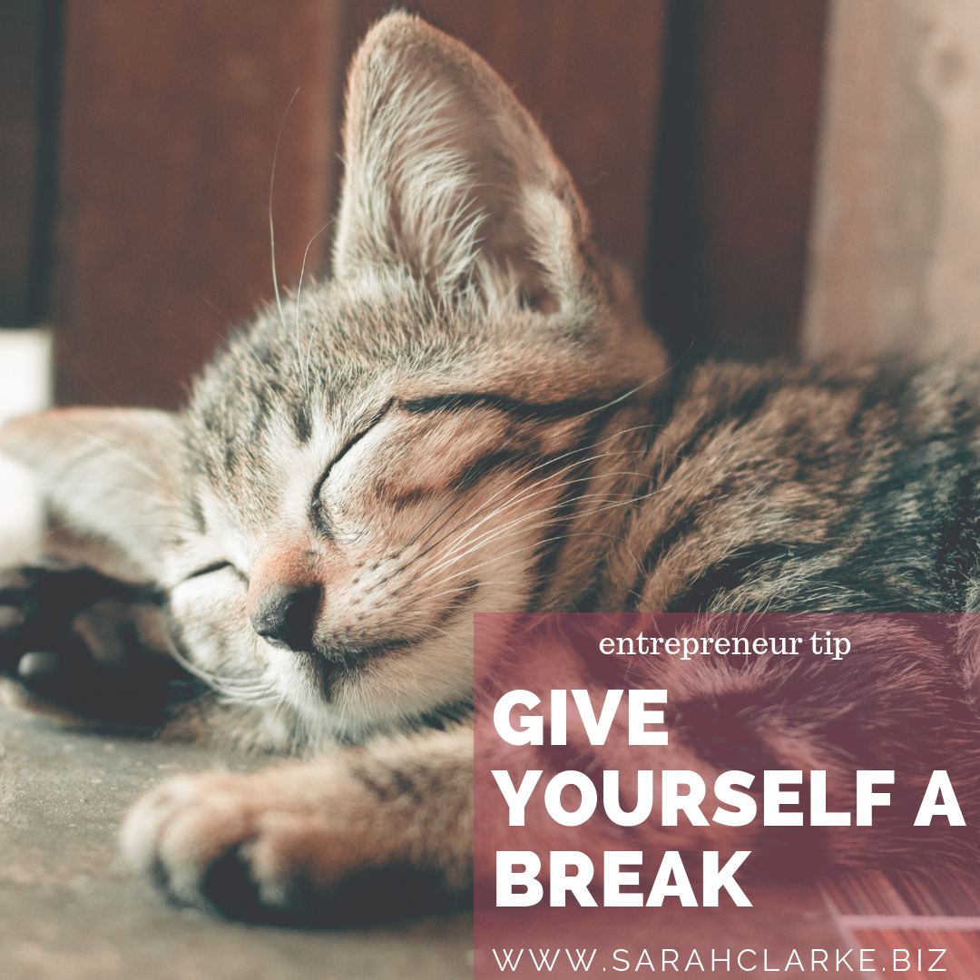 entrepreneur tip give yourself a break