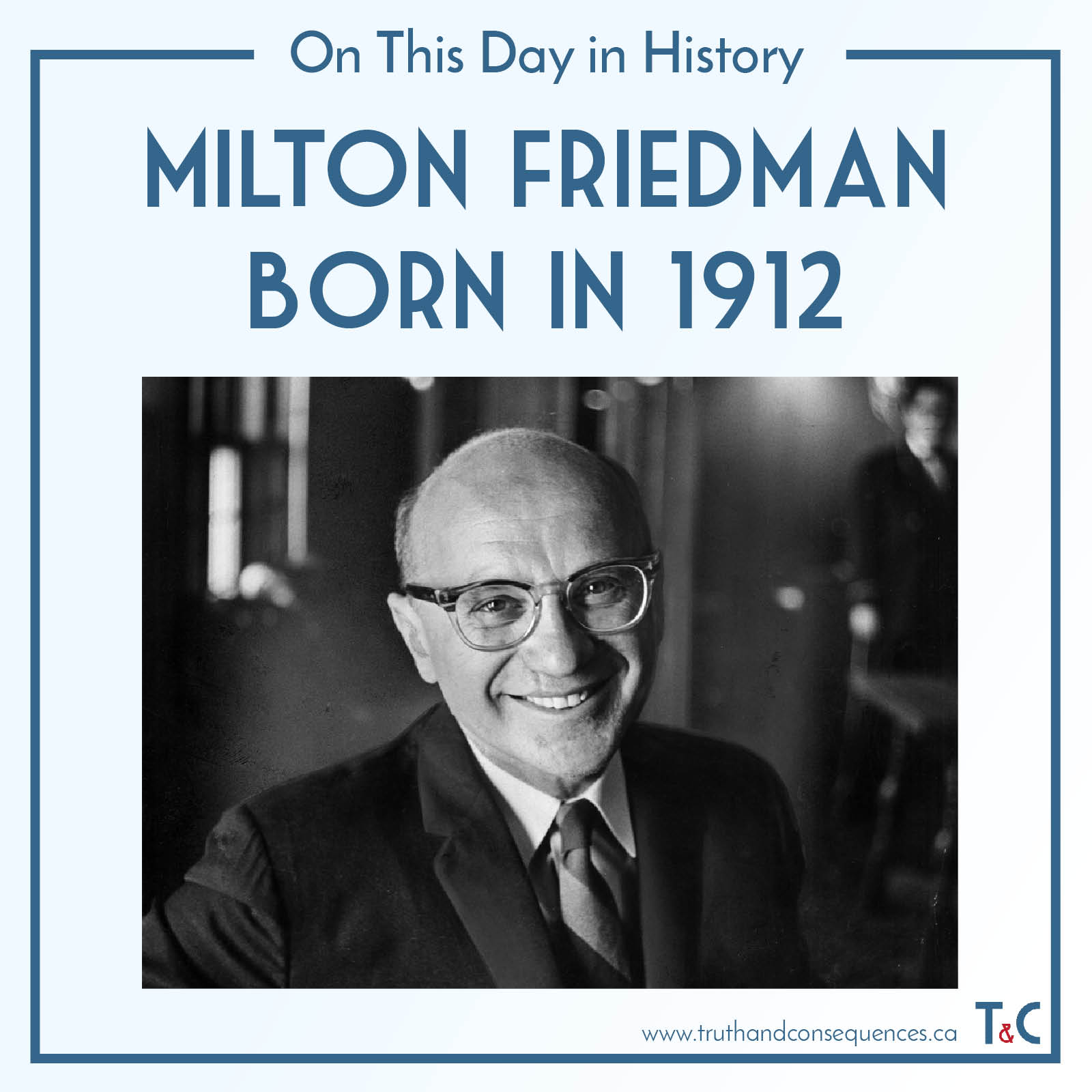 Milton Friedman Born in 1912