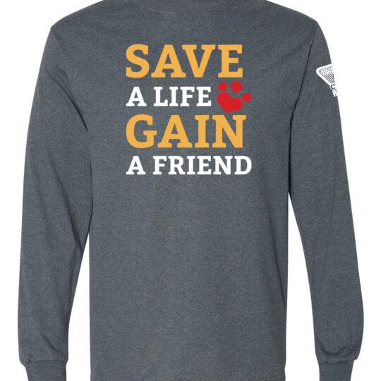 Save a Life Gain a Friend Long Sleeve Shirt