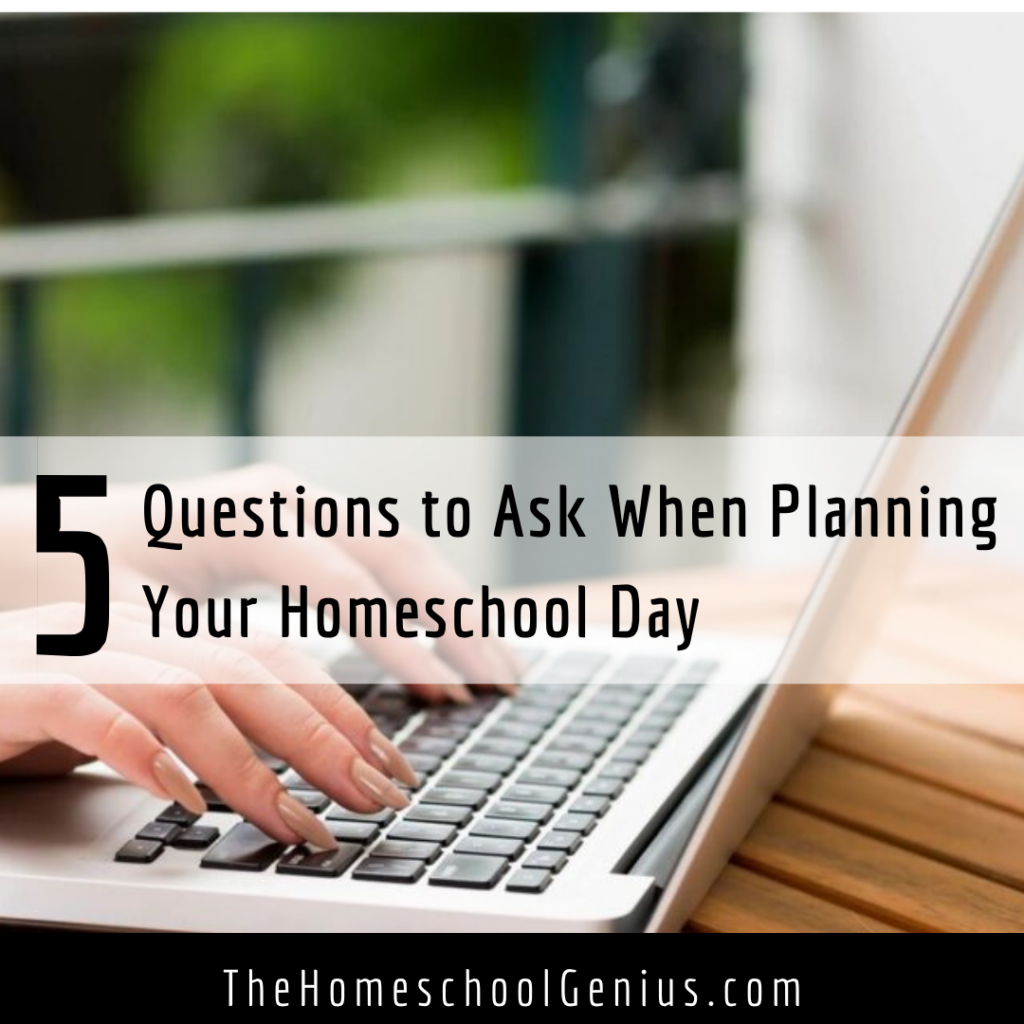 5 Questions to Ask When Planning Your Homeschool Day