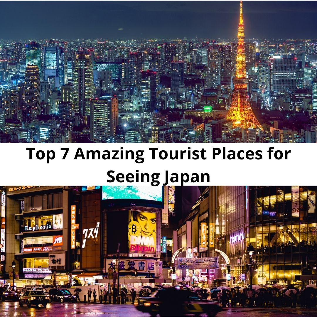 Top 7 Amazing Tourist Places for Seeing Japan