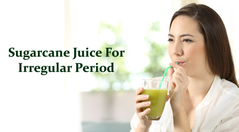 Guest post Does sugaracne juic ehelps in irregular periods