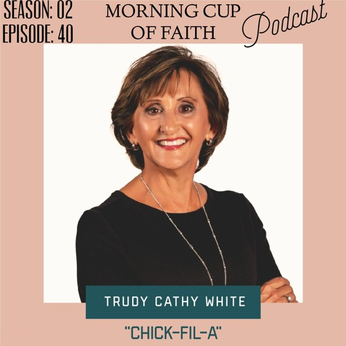 """""""Trudy Cathy White (Chick-fil-A): You Don't Leave Your Legacy, You Live It"""""""