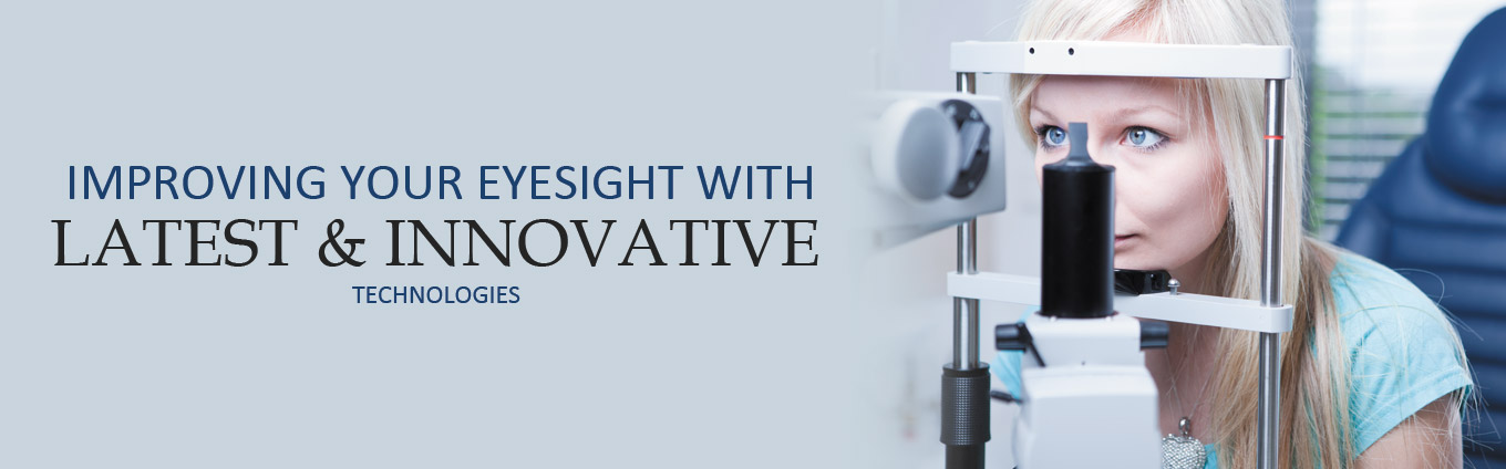 Improving Your Eyesight with Latest & Innovative Technologies