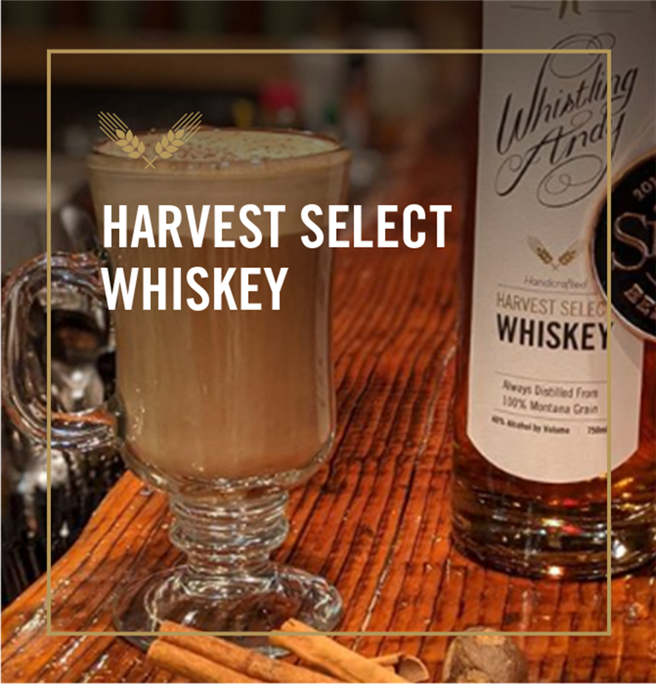 Harvest Select Whiskey Cocktails - Whistling Andy Distillery