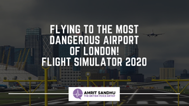 The British Voice Artist - Flying to Most Dangerous Airport of London!