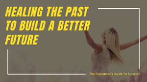 Healing the Past to Build a Better Future