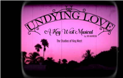 """UNDYING LOVE, A KEY WEST MUSICAL"" PREMIERES AT THE STUDIOS OF KEY WEST"