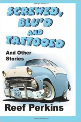 "You're Invited to Take a Peak at Reef Perkins' Hilarious Collection, ""SCREWED, BLU'D AND TATTOOED (and other stories)"""