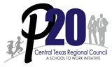 The P-20 Central Texas Texas Regional Council.