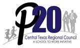 The P-20 Central Texas Texas Regional Council.