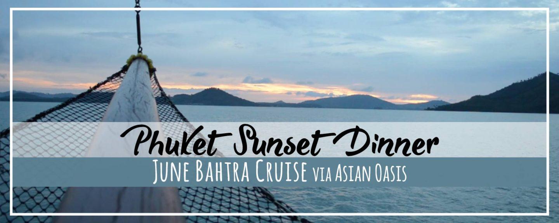 Phuket | June Bahtra Sunset Dinner Cruise