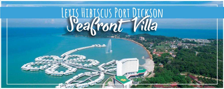 Lexis Hibiscus Port Dickson (4K)   Escape in Sea View Panorama Pool Villa