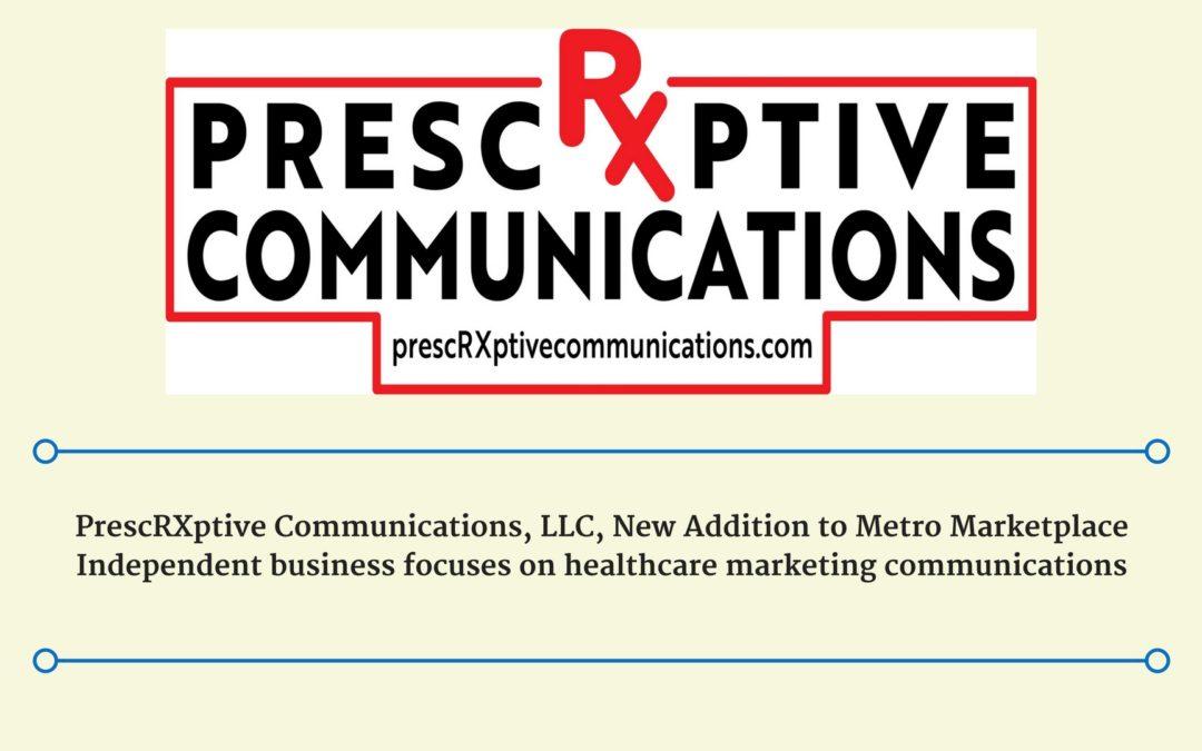 PrescRXptive Communications, LLC, New Addition to Metro Marketplace