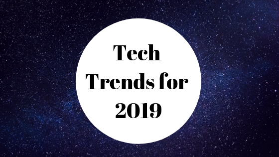 Tech Trends for 2019