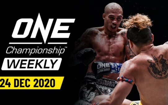 ONE Championship Weekly   24 December 2020