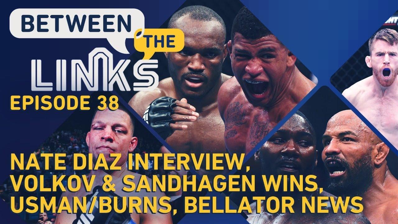 Between the Links LIVE: Nate Diaz Speaks, Usman vs. Burns, UFC Vegas 18 Fallout, Bellator News