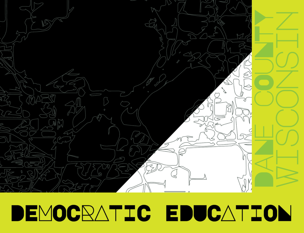 Cover art of an abstract map of the Madison isthmus inbetween black, white and green blocks of color with the words Dane County Wisconsin and Democratic Education in a stylized font.
