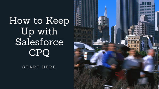 How to keep up with Salesforce CPQ