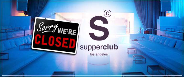 Supperclub Hollywood | Permanently Closed
