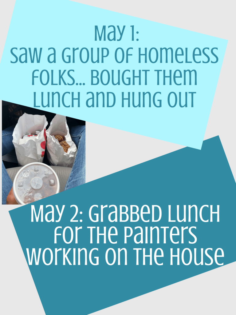 giving of lunch to some homeless folks and the painters working on our house