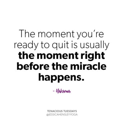 Quote: The moment you're ready to quit is usually the moment right before a miracle happens