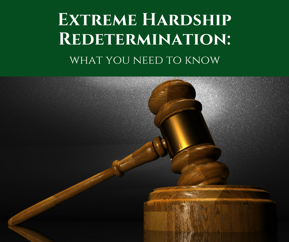 Extreme Hardship Redetermination: What You Need to Know