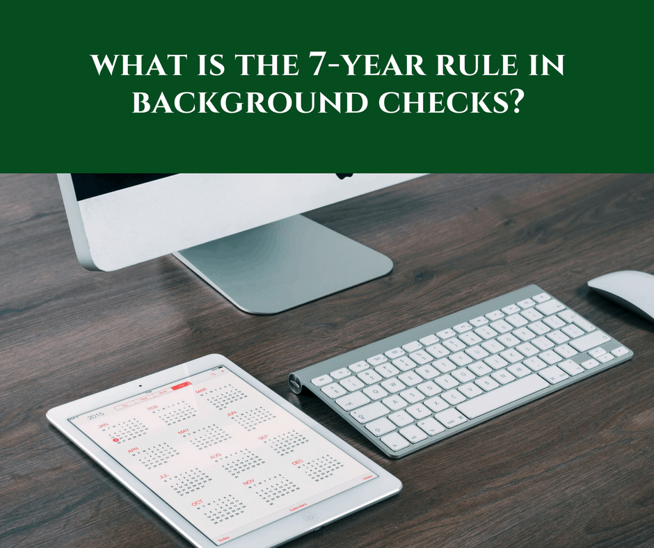 What is the 7-Year Rule in Background Checks?