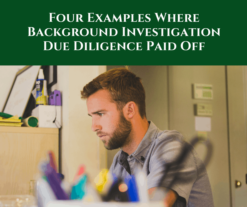 Four Examples Where Background Investigation Due Diligence Paid Off
