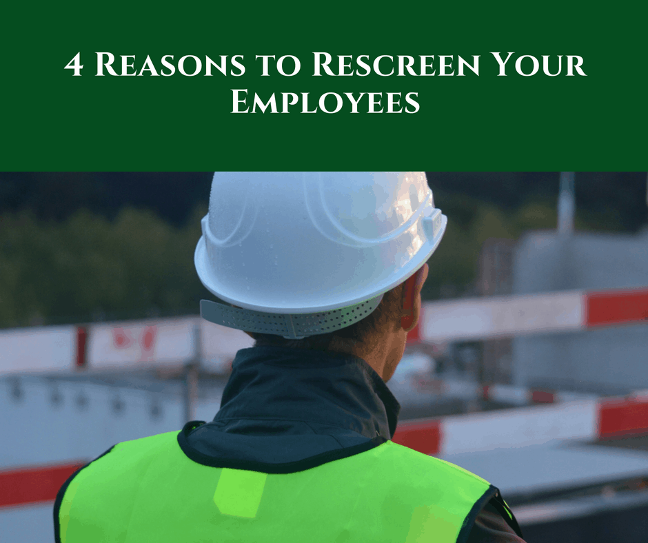 4 Reasons to Rescreen Your Employees
