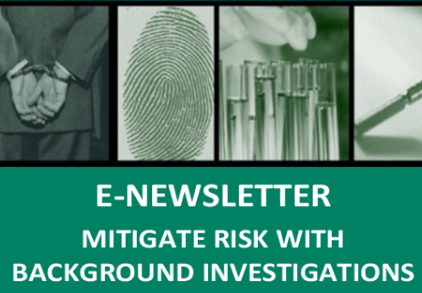 View our Recent Background Investigation E-Newsletter