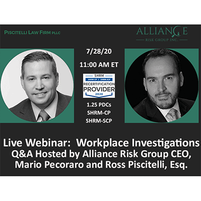 Register for Webinar! Workplace Investigations Q&A Hosted by Alliance Risk Group CEO, Mario Pecoraro and Ross Piscitelli, Esq.