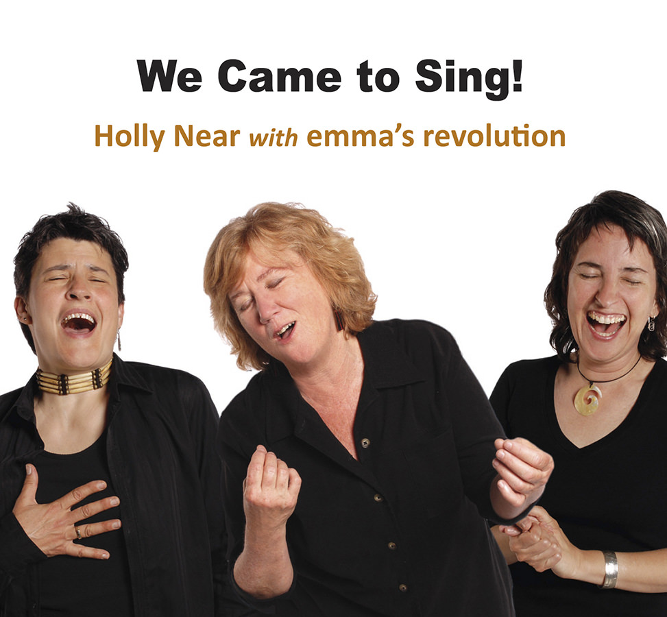 Holly Near with Emma's Revolution, We Came to Sing