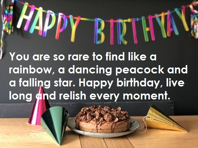 Happy birthday live long and relish every moment