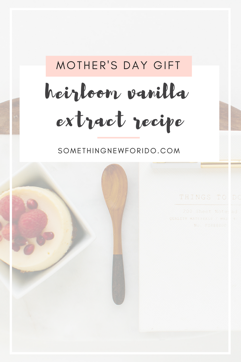 Heirloom Vanilla Extract, the perfect Mother's Day Gift! Make her something that will last forever with this simple recipe! #somethingnewforido #baking #recipe #momlife #mothersday