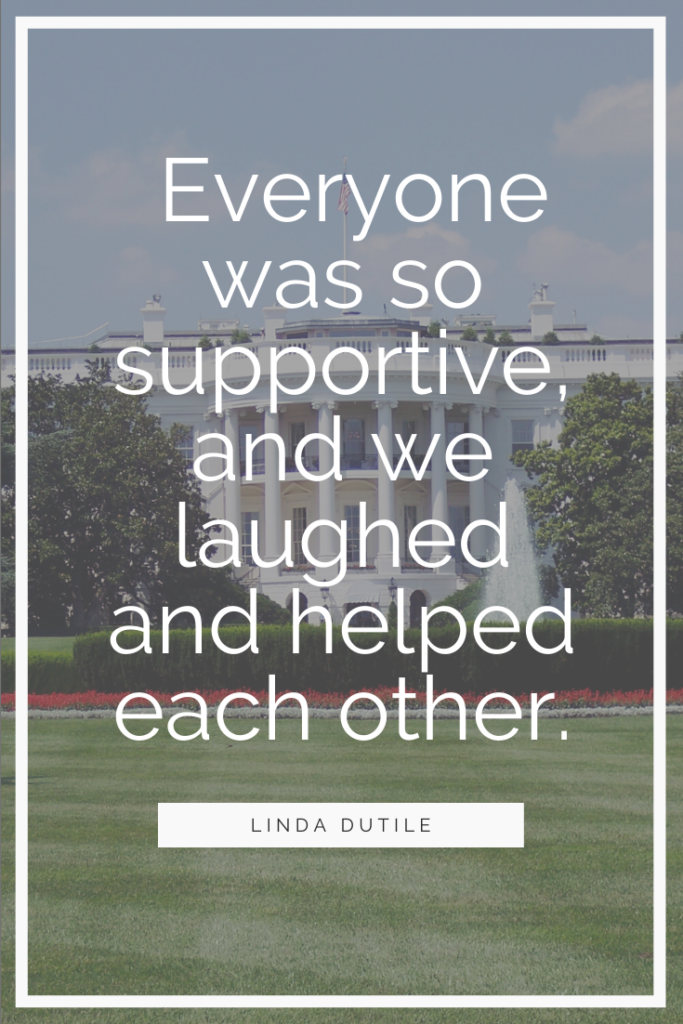 Everyone was so supportive, and we laughed and helped each other. Linda Dutile
