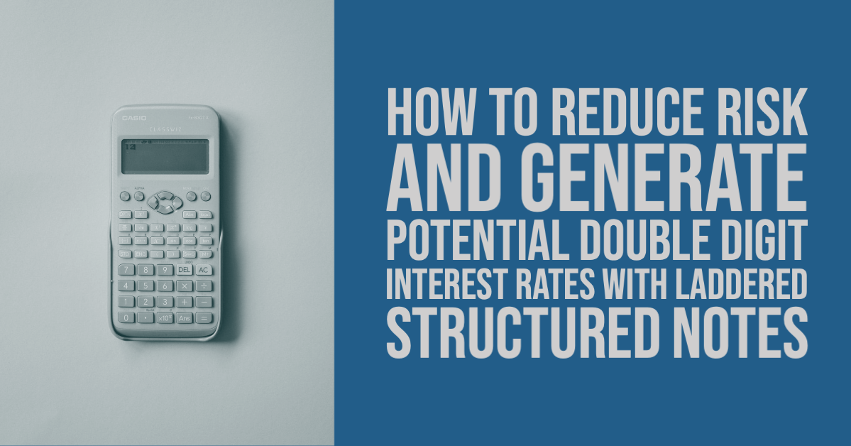 Learn how a laddered structured note can help you generate double-digit interest rates!