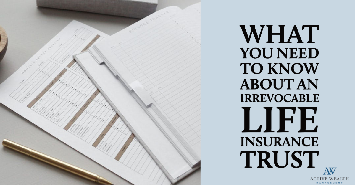 What You Need to Know About an Irrevocable Life Insurance Trust (ILIT)