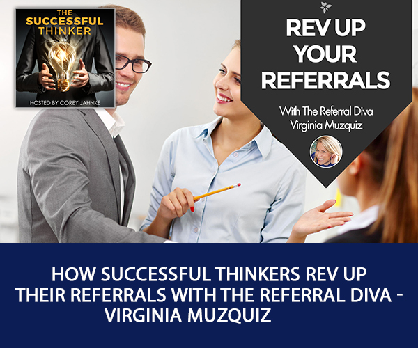 How Successful Thinkers Rev Up Their Referrals With The Referral Diva – Virginia Muzquiz
