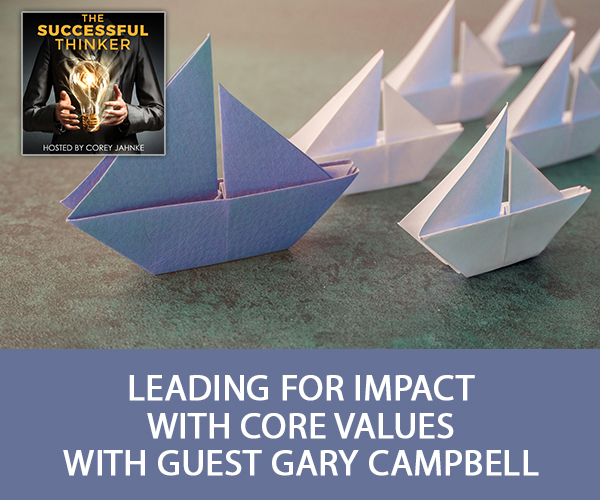 Leading For Impact With Core Values with Guest Gary Campbell