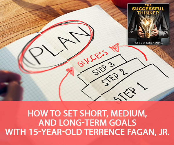 How To Set Short, Medium, And Long-Term Goals With 15-Year-Old Terrence Fagan, Jr.