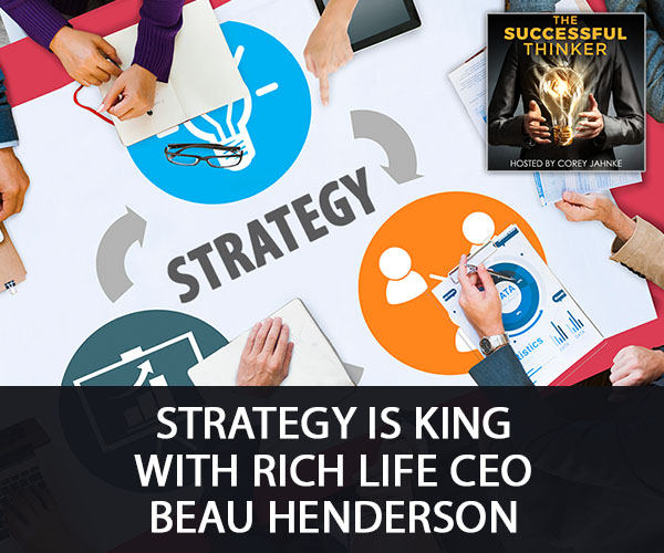 Strategy Is King with Rich Life CEO Beau Henderson